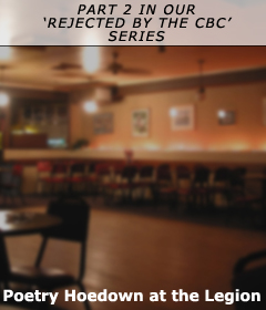 Part 2 in our 'Rejected by the CBC' Series: Poetry Hoedown at the Legion